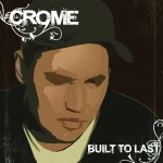 Crome - Built To Last