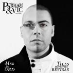 Parham & VIC - Tills Motsatsen Bevisas - Mer än Ord